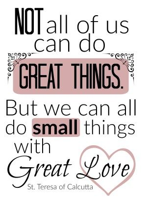 Free Printable! 5x7 Do small things with great love St. Teresa of Calcutta saint quote.