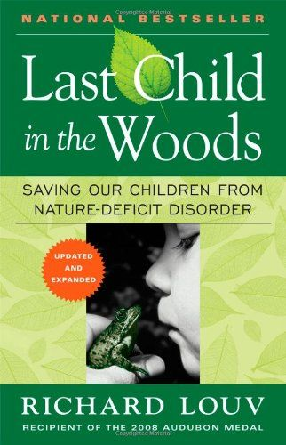 Last Child in the Woods: Saving Our Children From Nature-Deficit Disorder by Richard Louv. directly links the lack of nature in the lives of today's wired generation-he calls it nature deficit-to some of the most disturbing childhood trends, such as rises in obesity, Attention Deficit Disorder (Add), and depression.: Worth Reading, Childhood Obe, Books Jackets, Wood, Richard Louv, Books Worth, Naturedeficit Disorders, Natural Deficit Disorders, Kid