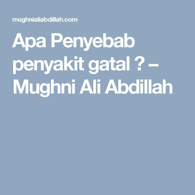 Apa Penyebab penyakit gatal ? – Mughni Ali Abdillah