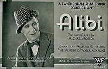 """""""Alibi"""" (1931 film) - Hercule Poirot made his debut on film in the 1931 movie Alibi, based on the stage play of the same name. The play was adapted by Michael Morton from the novel The Murder of Roger Ackroyd. Poirot was played by Austin Trevor as a tall handsome detective (no mustache!)--the most complete opposite in appearance from Agatha Christie's creation."""