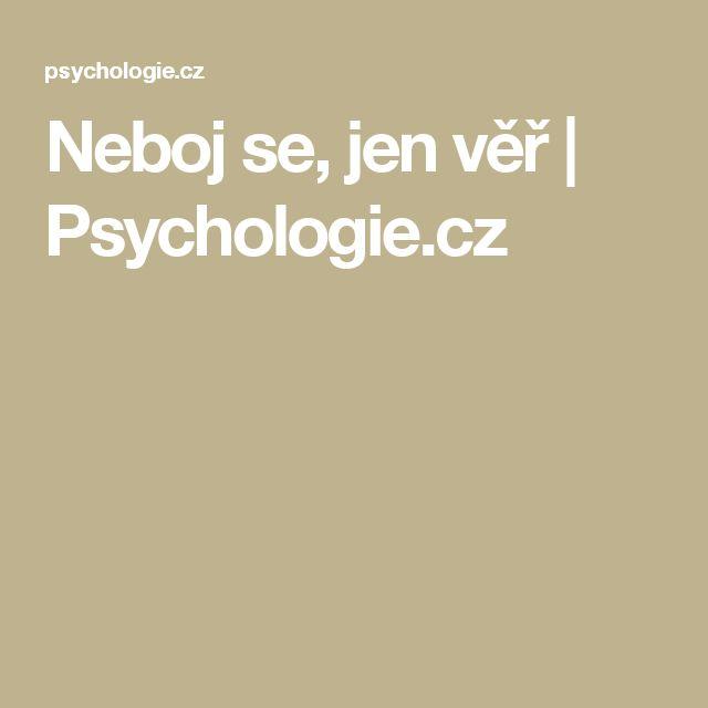 Neboj se, jen věř | Psychologie.cz