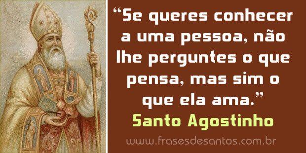 """""""Se queres conhecer a uma pessoa, não lhe perguntes o que pensa mas sim o que ela ama."""" Santo Agostinho #santoagostinho"""