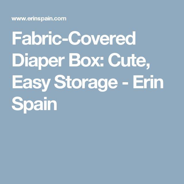 Fabric-Covered Diaper Box: Cute, Easy Storage - Erin Spain