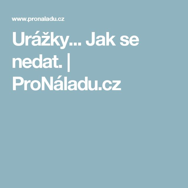 Urážky... Jak se nedat. | ProNáladu.cz