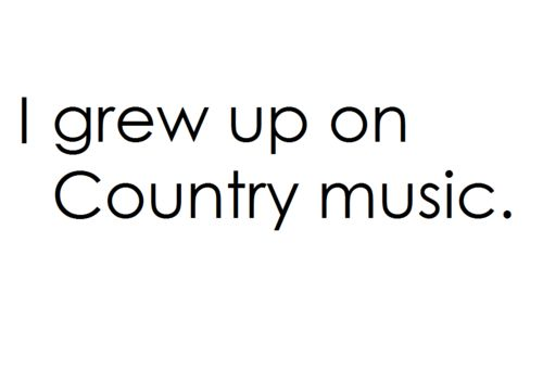 Country Music!!! Yes I did! Good ol' Patsy Cline, Lorrie Morgan, Ronnie Milsap, Johnny Cash, Garth Brooks, Loretta Lynn, etc. and my mom had me growing up to supertramp lol Aspen too :)