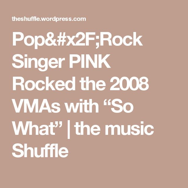 """Pop/Rock Singer PINK Rocked the 2008 VMAs with """"So What"""" 