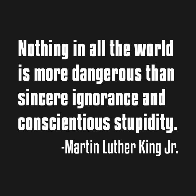There Is Nothing More Dangerous Than Sincere Ignorance Black