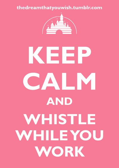 Keep Calm And Whistle While You Work
