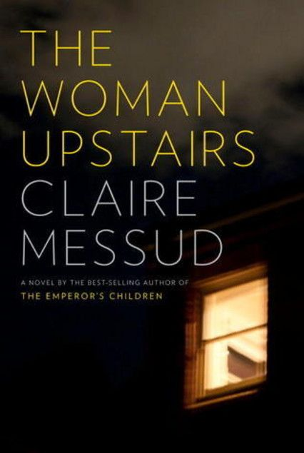 The Woman Upstairs by Claire Messud | LibraryThing