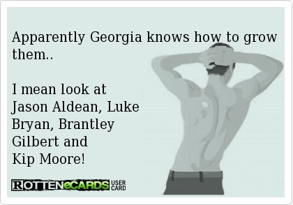 Apparently Georgia knows how to grow them..    I mean look at   Jason Aldean, Luke   Bryan, Brantley   Gilbert and   Kip Moore!