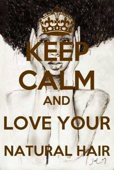 keep calm, I really love my natural hair because it's what GOD gave me and placed on my head.