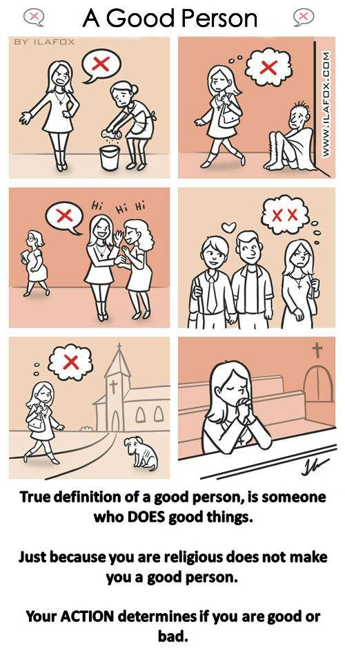 Religion does not MAKE you good. Your actions, not your beliefs.