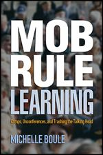 """Mob Rule Learning, by Michelle Boule is a """"comprehensive book about the unconference movement."""" As an edcamp organizer this book really speaks to me."""