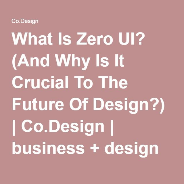 What Is Zero UI? (And Why Is It Crucial To The Future Of Design?) | Co.Design | business + design