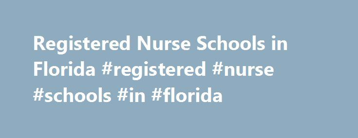Registered Nurse Schools in Florida #registered #nurse #schools #in #florida http://new-mexico.remmont.com/registered-nurse-schools-in-florida-registered-nurse-schools-in-florida/  # Graduation from the approved nursing school is a must to build a career in the field of the health care. Registered nurse schools in Florida provide students with the requisite caliber needed to become a successful nurse. The Florida Board of Nursing is the authority that approves RN program programs in the…