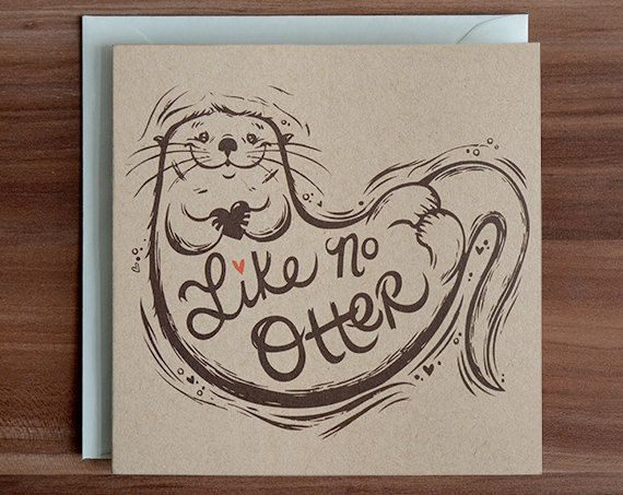 """Like No Otter"" is part of an animal pun card series, and features a sweet graphic otter to help share your love! Makes a great valentines day"