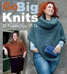 Go Big Knits: 20 Projects Sizes 38-54 Plus size knitting patterns for larger sizes (affiliate links)