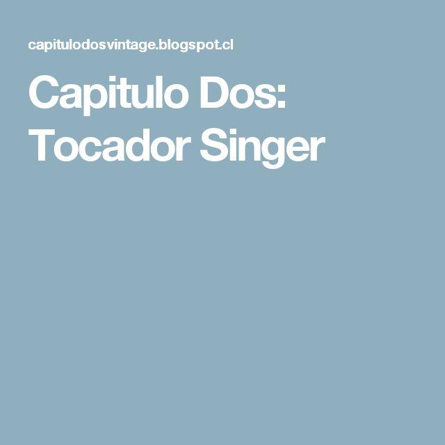 Capitulo Dos: Tocador Singer