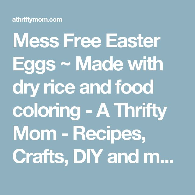 Mess Free Easter Eggs ~ Made with dry rice and food coloring - A Thrifty Mom - Recipes, Crafts, DIY and more