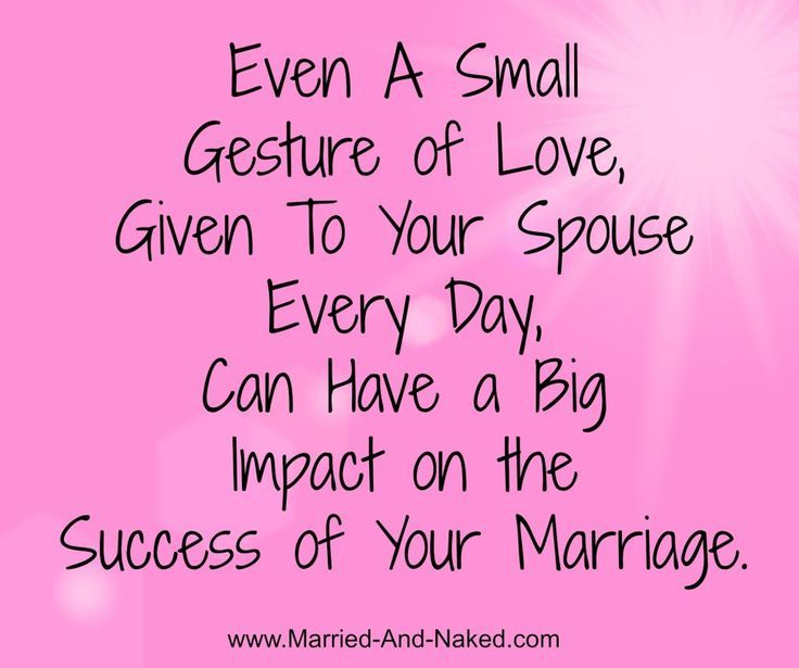 Even A Small Gesture of Love Given Every Day Can Have a Big Impact on Your Marriage.  Marriage   Marriage Quotes   Marriage Tips www.married-and-naked.com