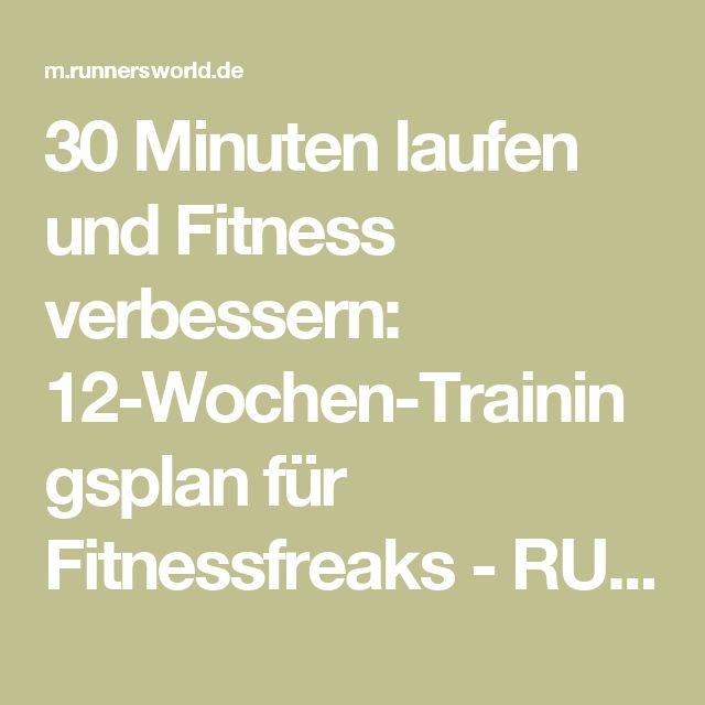 30 Minuten laufen und Fitness verbessern: 12-Wochen-Trainingsplan für Fitnessfreaks - RUNNER'S WORLD