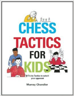 Chess Tactics for Kids: Murray Chandler: 9781901983999: Amazon.com: Books