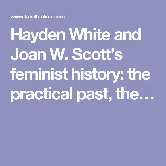 Hayden White and Joan W. Scott's feminist history: the practical past, the…