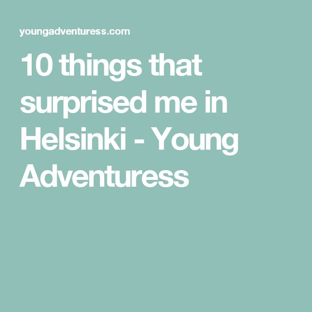 10 things that surprised me in Helsinki - Young Adventuress