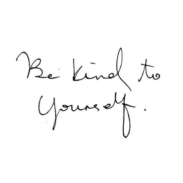 Be kind to yourself  #bekindtoyourself