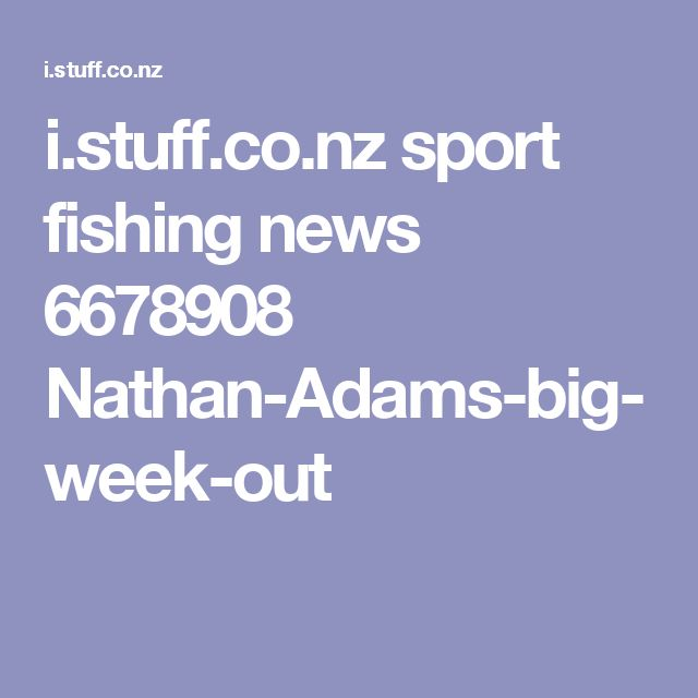 i.stuff.co.nz sport fishing news 6678908 Nathan-Adams-big-week-out