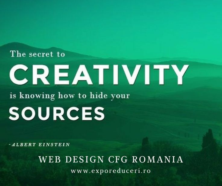 The secret to CREATIVITY is knowing how to hide your SOURCES  WEB DESIGN CFG Romania💻 www.exporeduceri.ro