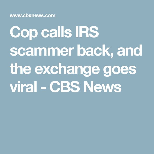 Cop calls IRS scammer back, and the exchange goes viral - CBS News