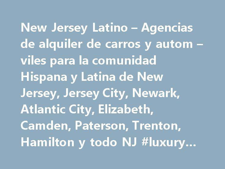 New Jersey Latino – Agencias de alquiler de carros y autom – viles para la comunidad Hispana y Latina de New Jersey, Jersey City, Newark, Atlantic City, Elizabeth, Camden, Paterson, Trenton, Hamilton y todo NJ #luxury #car #rental http://rental.remmont.com/new-jersey-latino-agencias-de-alquiler-de-carros-y-autom-viles-para-la-comunidad-hispana-y-latina-de-new-jersey-jersey-city-newark-atlantic-city-elizabeth-camden-paterson-trenton-hamilton-2/  #renta carros # Car Rental Agency in New Jersey…