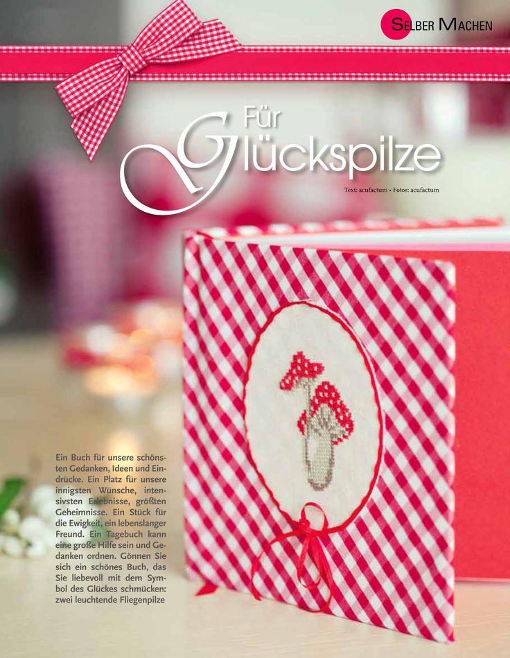 Für Glückspilze Fröhliche Fliegenpilze schmücken dieses Buch für die schönsten Erinnerungen, kostbaren Gedanken oder romantische Momente. Die Glücksbringer sind in feinem Kreuzstich gearbeitet. Die Anleitung dazu findet ihr im aktuellen LANDSPIEGEL.