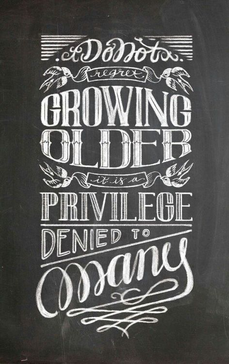 Don't regret growing older. It is a privilege denied to...
