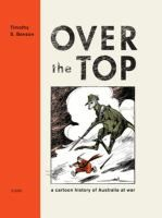 Over the Top [electronic resource] : A Cartoon History of Australia at War Benson, Tim. http://encore.slwa.wa.gov.au/iii/encore/record/C__Rb4349314?lang=eng