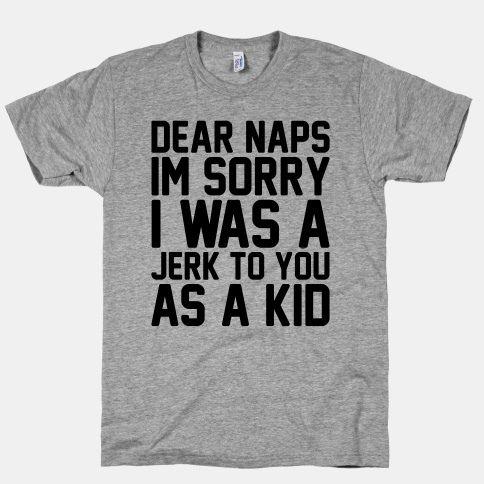 Dear Naps I'm Sorry I Was A Jerk To You As A Kid