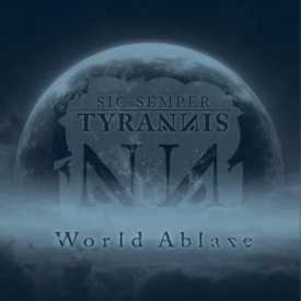 Sic Semper Tyrannis - World Ablaze (2016)