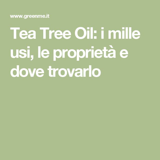 Tea Tree Oil: i mille usi, le proprietà e dove trovarlo