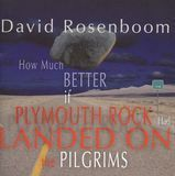 How Much Better If Plymouth Rock Had Landed on the Pilgrims [CD]