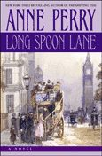 Long Spoon Lane A study in Victorian terror       Long Spoon Lane, Anne Perry's latest addition to the excellent Thomas and Charlotte Pitt series, is a compelling tale of murder, terror and corruption in 1893 London