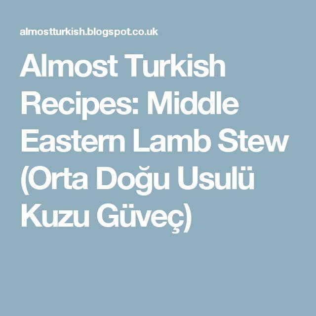 Almost Turkish Recipes: Middle Eastern Lamb Stew (Orta Doğu Usulü Kuzu Güveç)