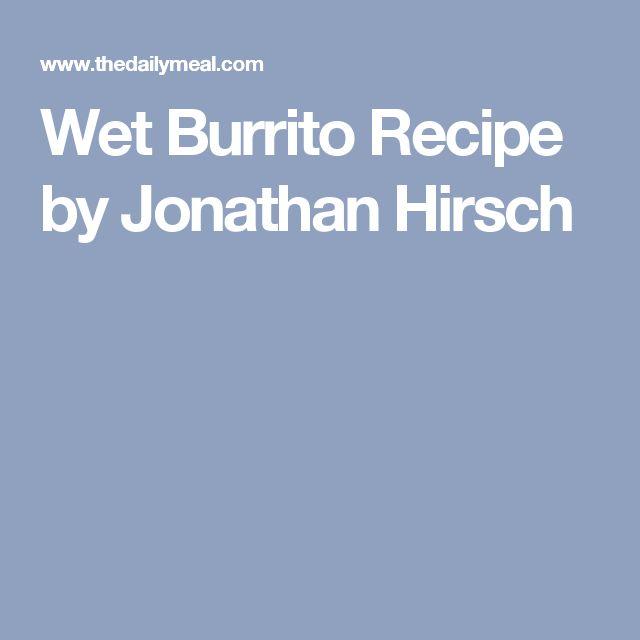 Wet Burrito Recipe by Jonathan Hirsch