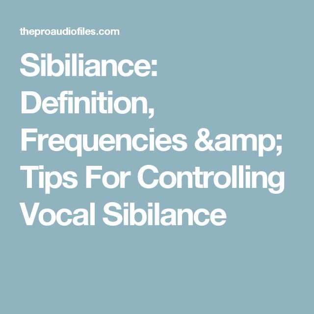Sibiliance: Definition, Frequencies & Tips For Controlling Vocal Sibilance