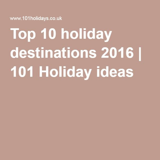 Top 10 holiday destinations 2016 | 101 Holiday ideas