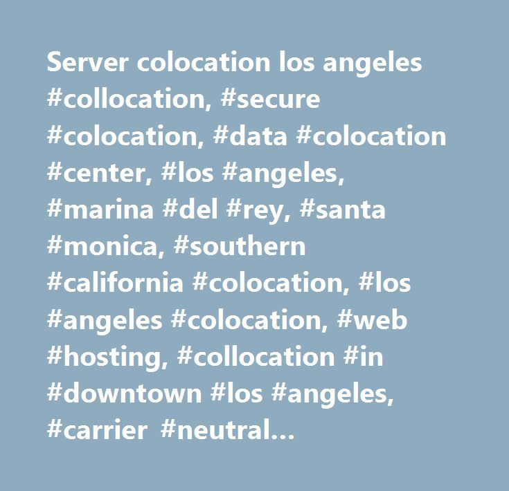 Server colocation los angeles #collocation, #secure #colocation, #data #colocation #center, #los #angeles, #marina #del #rey, #santa #monica, #southern #california #colocation, #los #angeles #colocation, #web #hosting, #collocation #in #downtown #los #angeles, #carrier #neutral #colocation, #collocation, #dedicated #web #server #collocation, #server #collocation, #collocation #internet #server, #collocation #solution, #collocation #services, #california #collocation, #collocation #data…