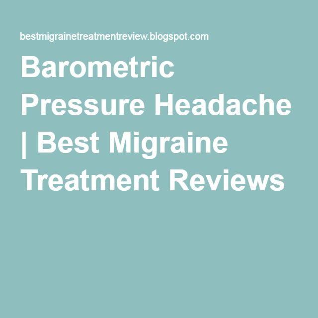 Barometric Pressure Headache | Best Migraine Treatment Reviews