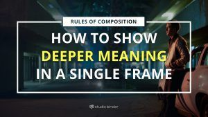 Rules of Composition: How to Show Deeper Meaning in a Single Frame