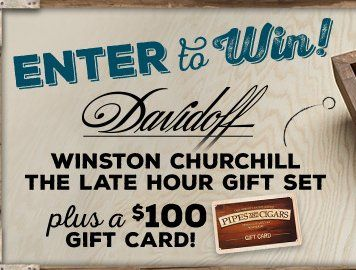 Win a Davidoff Winston Churchill The Late Hour Gift Set; and a $100 Pipes & Cigar gift card. Smokin' hot!