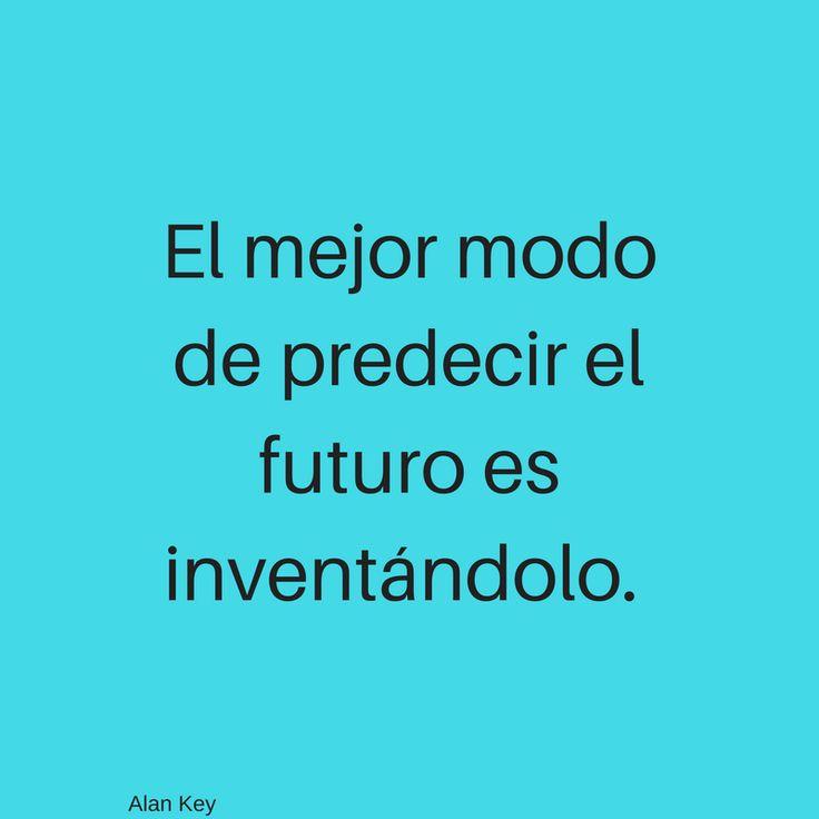 El mejor modo de predecir el futuro es inventándolo. Alan Key http://www.GrupoVallenatoRelieve.com/